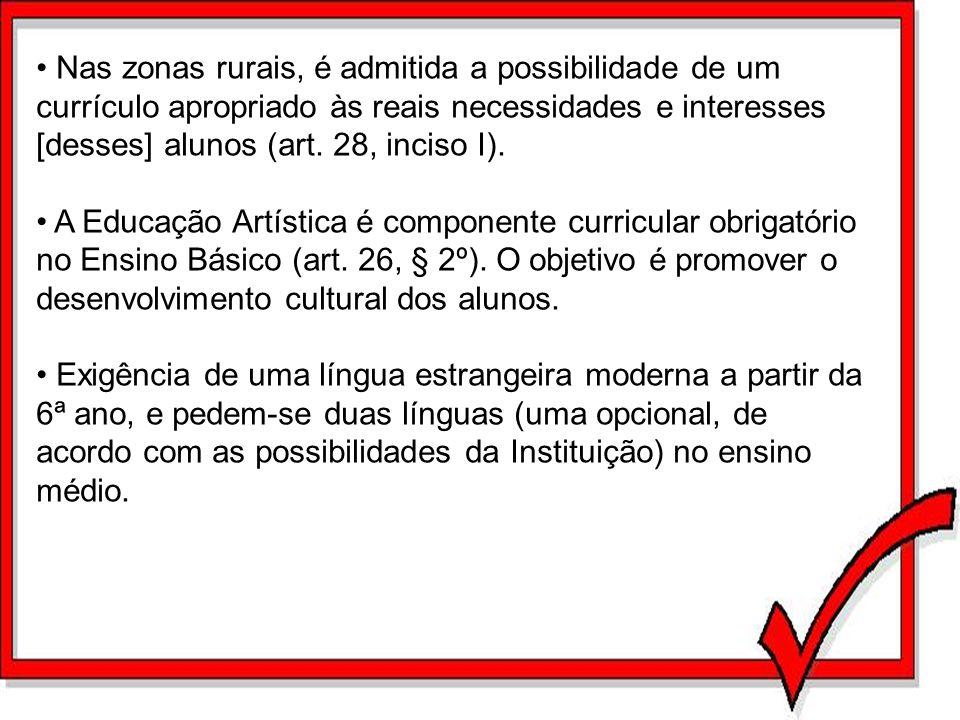 Nas zonas rurais, é admitida a possibilidade de um currículo apropriado às reais necessidades e interesses [desses] alunos (art. 28, inciso I).